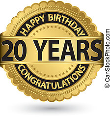Happy birthday 20 years gold label, vector illustration