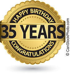 Happy birthday 35 years gold label, vector illustration