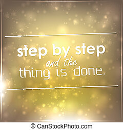 Step by step and the thing is done Motivational background