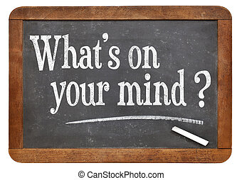what is on your mind question handwritten with white chalk...