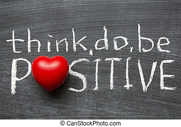 think positive - think, do, be positive concept handwritten...