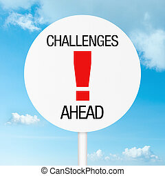 Challenges ahead warning road sign