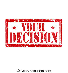 Your Decision-stamp - Grunge rubber stamp with text Your...
