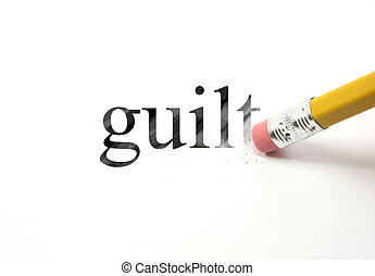 Erase your Guilt - The word Guilt written with a pencil on...