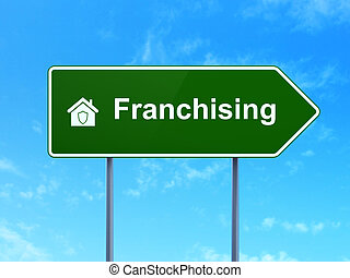 Business concept: Franchising and Home on road sign...