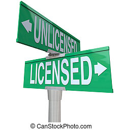 Licensed vs Unlicensed words on two way green road or street signs to illustrate choosing a certified or officially authorized professional service