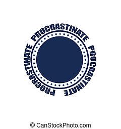 procrastinate stamp - procrastinate grunge stamp with on...