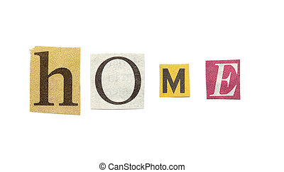 Home, Cutout Newspaper Letters - Home - words composed from...