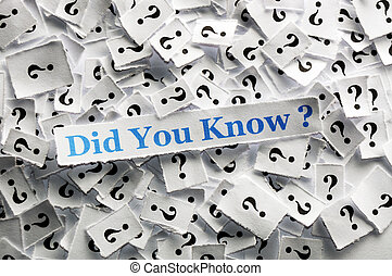 did you know ? - did you know question marks on white papers...
