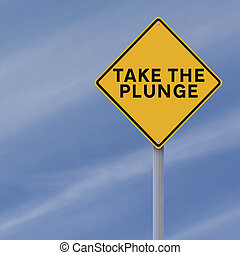 Take the Plunge - A modified road sign indicating an...