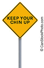 Keep Your Chin Up - A modified road sign indicating an...