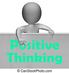 Positive Thinking Sign Shows Optimistic And Good Thoughts -...