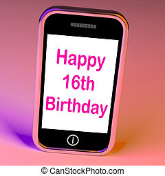 Happy 16th Birthday On Phone Means Sixteenth - Happy 16th...