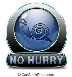 no hurry take it easy - no hurry and take your time calm...