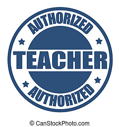 Authorized teacher stamp - Authorized teacher grunge rubber...