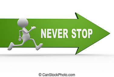 Never stop - 3d people - man, person and arrow with text...