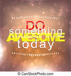 Do something awesome today. Motivational Background