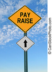 pay raise ahead roadsign - pay raise ahead road sign over...