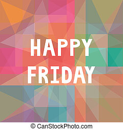Happy Friday2 - Happy Friday letters on colorful background.