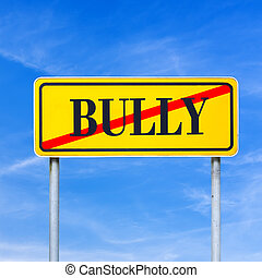 Stop bullying - Yellow street sign with word Bully crossed...