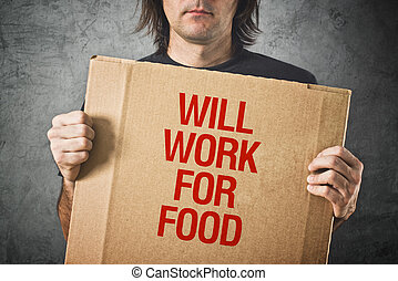 Will work for food - Man needs a job Unemployed man holding...