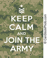 Keep calm and join the army, referencing to Keep calm and...