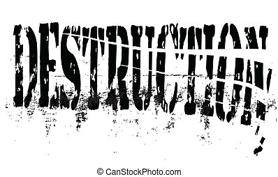 Destruction - The word destruction being destroyed isolated...