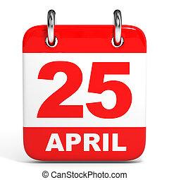 Calendar. 25 April. - Calendar on white background. 25...