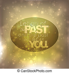 The past will let go of you - Let go of the past, and the...
