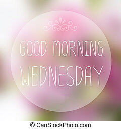 Good Morning Wednesday on blur background