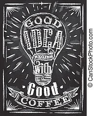 Poster good idea coffee chalk - Poster good idea begins with...