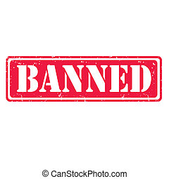 Banned - Grunge rubber stamp banned on white background,...
