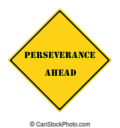 Perseverance Ahead Sign - A yellow and black diamond shaped...