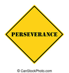 Perseverance Sign - A yellow and black diamond shaped road...