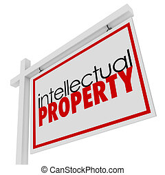 Intellectual Property words on a for sale or real estate sign to illustrate original, copyrighted or patented material for license or use by a third party