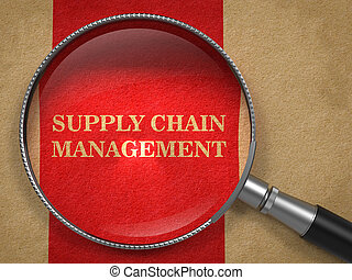 Supply Chain Management Through Magnifying Glass. - Supply...