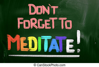 Dont Forget To Meditate Concept