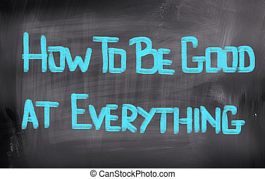 How To Be Good At Everything Concept