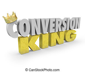 Conversion King words with golden crown to show you are a...