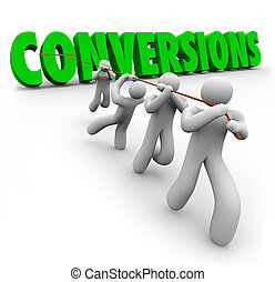 Conversions word pulled by a team of workers combining strengths to increase or improve sales for the company or business and growing profits and revenue