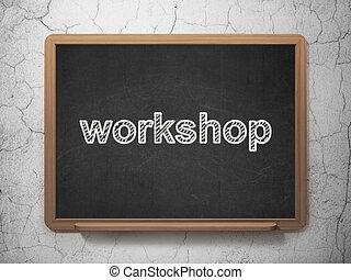 Education concept: Workshop on chalkboard background -...