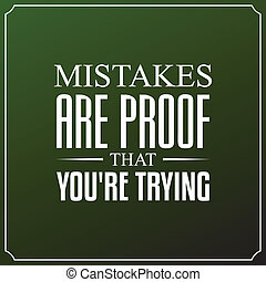 Mistakes are proof that you're trying. Quotes Typography...