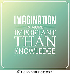 Imagination is more important than knowledge, Quotes...