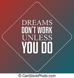 Dreams dont work unless you do, Quotes Typography Background...