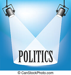 Politics - Concept of Politics being in the spotlight