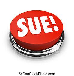 Sue Red Round Button Lawsuit Plantiff Attorney Suing Defendant