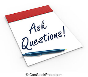 Ask Questions! Notebook Means Interrogatory Or Investigation...