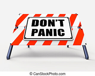 Dont Panic Sign Refers to Relaxing and Avoid Panicking -...