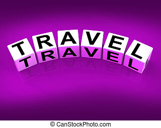 Travel Blocks Show Traveling Touring and Trips - Travel...