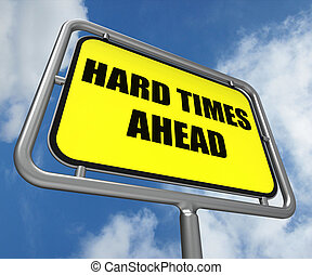 Hard Times Ahead Sign Meaning Tough Hardship and...